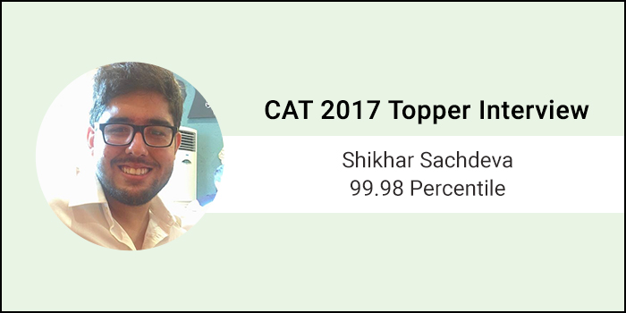 CAT 2017 Topper Interview: Classroom coaching is not necessary for CAT, says 99.98 percentiler Shikhar Sachdeva