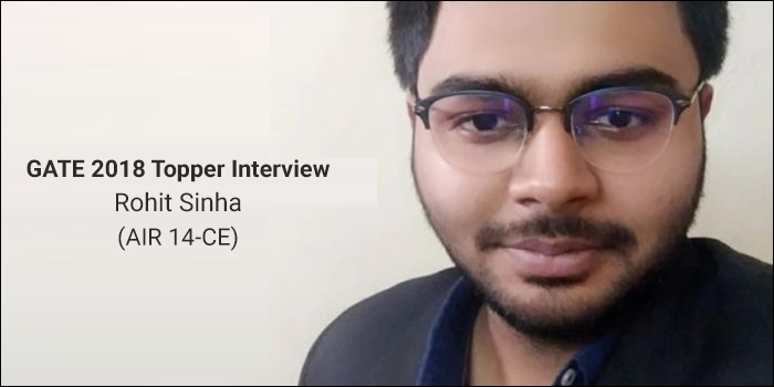 "GATE 2018 Topper Interview Rohit Sinha (AIR 14) - ""Work hard and success is all yours"""