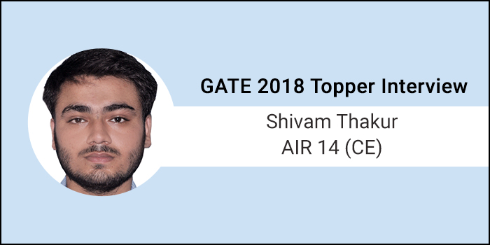 "GATE 2018 Topper Interview Shivam Thakur AIR 14 (CE) - ""Combination of mock tests, sample papers and revision is a must"""