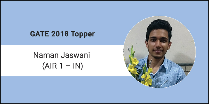 """GATE 2018 Topper Interview Naman Jaswani (AIR 1 IN)–""""Hard work complemented by unwavering focus and determination triumphs talent"""""""