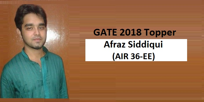 "GATE 2018 Toppers 2018 Interview Afraz Siddiqui AIR 36 EE - ""Hard and smart work always go hand in hand"""