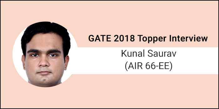 "GATE 2018 Topper Interview Kunal Saurav AIR 66 (EE) - ""Hard work has no alternative"""