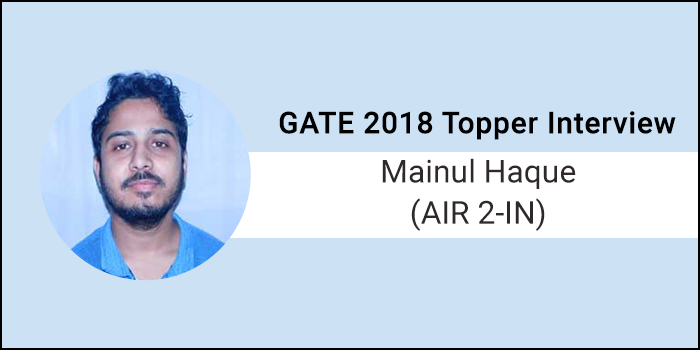 """GATE 2018 Topper Interview Mainul Haque (AIR 2 - IN) - """"Focus on basic concepts; build on them"""""""