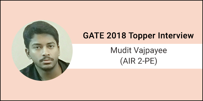 "GATE 2018 Topper Interview Mudit Vajpayee (AIR 2 - PE) - ""Decide, set an aim and go for it till you achieve it"""