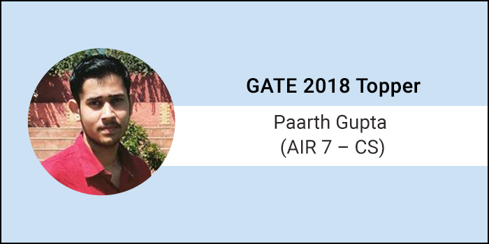 """GATE 2018 Topper Interview Paarth Gupta (AIR 7- CS) - """"Focus on only one exam at a time, and give it your all."""""""