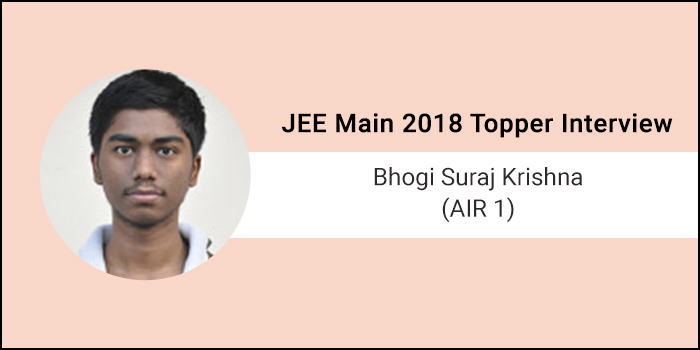 "JEE Main 2018 Topper Interview: Bhogi Suraj Krishna (AIR 1) - ""Passion for your goals is a driving force"""