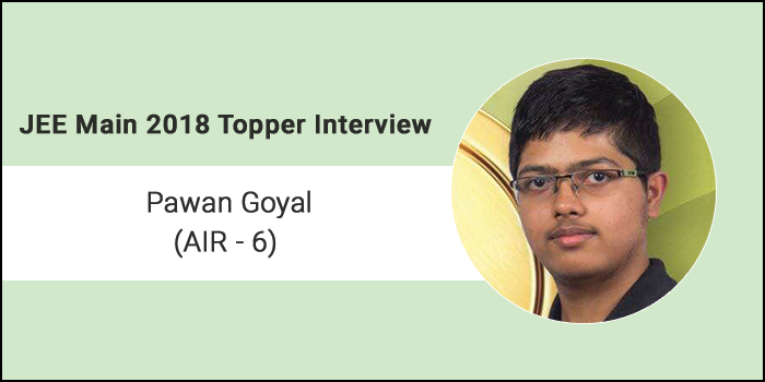 """JEE Main 2018 Topper Interview Pawan Goyal (AIR 6) """"Be consistent in your study, follow your heart"""""""