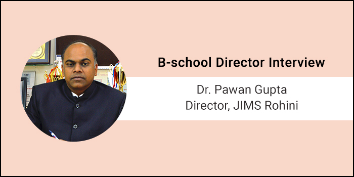 Our foremost agenda is to prepare industry ready management professionals, says Dr. Pawan Gupta, Director, JIMS Rohini
