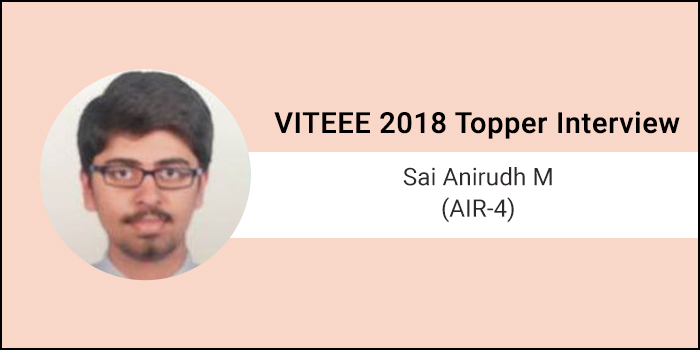 "VITEEE 2018 Topper Interview: Sai Anirudh M (AIR 4) ""Studies are a means to redefine your path"""