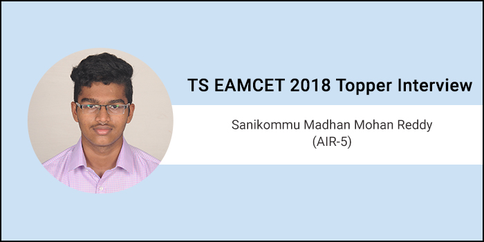 "TS EAMCET 2018 Topper Interview: ""Time management, presence of mind, pave way to success,"" says S Madhan Mohan Reddy (AIR-5)"