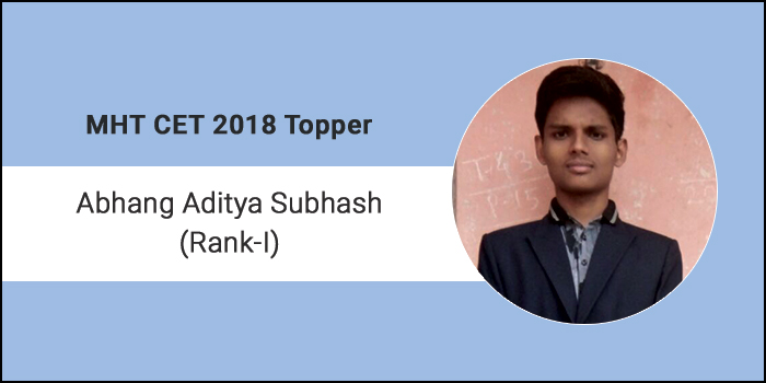"""MHT CET 2018 Topper Interview: Abhang Aditya Subhash (AIR I) says """"My mantra's are Motivation, Inspiration, Determination"""""""