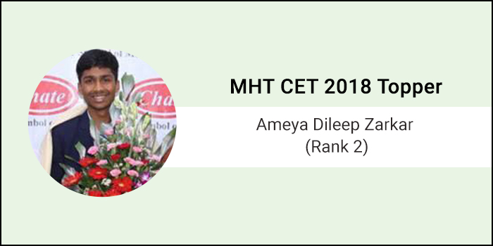 "MHT CET 2018 Topper Interview: Ameya Dileep Zarkar (AIR 2) ""Quality matters more than quantity"""