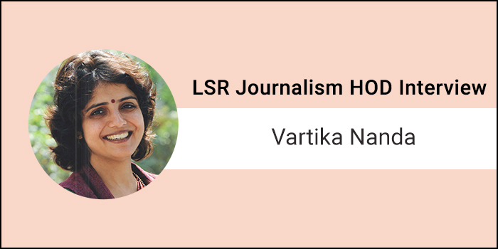 """LSR Journalism HOD Interview- """"Only students who have the rigour, interest & energy to pursue journalism should take it up,"""" says Vartika Nanda"""