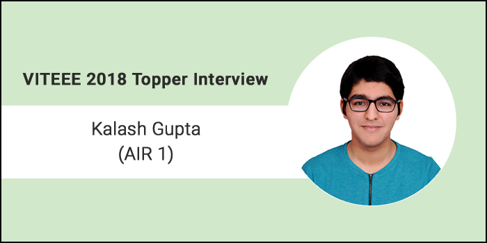 """VITEEE 2018 Topper Interview: Kalash Gupta (AIR 1) - """"Thorough knowledge of facts and time management are essential for exams"""""""