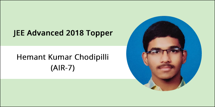 JEE Advanced 2018 Topper Interview Hemant Kumar Chodipilli (AIR 7) – 'Be patient, work Hard, never lose hope'