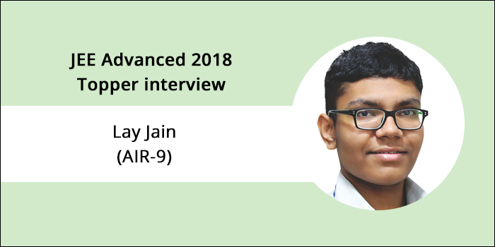 """JEE Advanced 2018 Topper Interview: Lay Jain (AIR 9) says, """"Self-assignment, hardwork and practice are keys to success"""""""