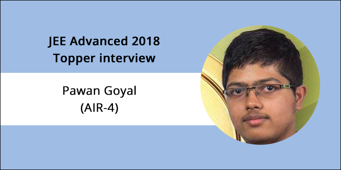 "JEE Advanced 2018 Topper Interview: Pawan Goyal (AIR 4) ""Follow your interest and be consistent"""