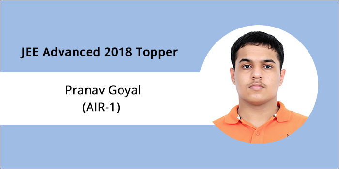 "JEE Advanced 2018 Topper Interview - Pranav Goyal (AIR-1) ""Focus, Be Calm –Success is yours"""