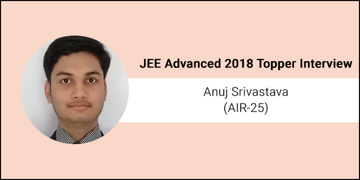 """JEE Advanced 2018 Topper Interview: Anuj Srivastava (AIR 25) """"Short and Efficient Study Method is the Best"""""""