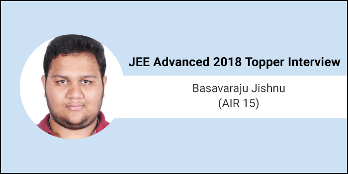 "JEE Advanced 2018 Topper Interview - Basavaraju Jishnu (AIR 15) ""If you are well prepared, pressure can be handled better"""