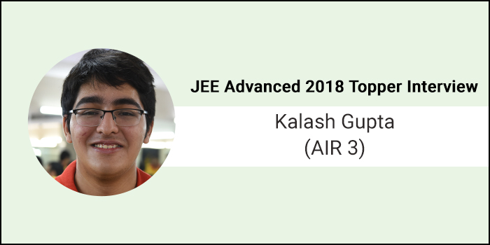 "JEE Advanced 2018 Topper Interview - Kalash Gupta (AIR 3) says, ""Consistency and family support are reasons for my success."""