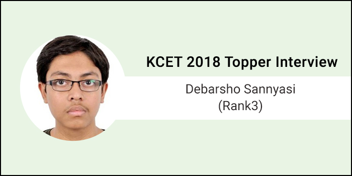 "KCET 2018 Topper Interview: Debarsho Sannyasi (Rank 3) say, "" KCET is all about speed & exam temperament"""