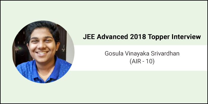 "JEE Main 2018 Topper Interview: Gosula Vinayaka Srivardhan (AIR 10) - ""Stay calm and follow what elders say"""