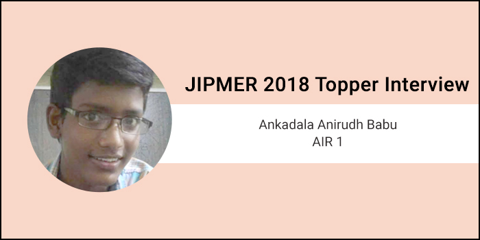 JIPMER MBBS 2018 Topper Interview: Was expecting a good rank but did not think I would be the topper, says Ankadala Anirudh Babu, AIR 1