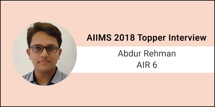 AIIMS 2018 Topper Interview: Keeping all your preparation for the last few months is not a good idea, says Abdur Rehman, AIR 6
