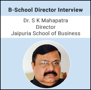 We nurture inquisitive and enterprising outlook of students, says Dr. S K Mahapatra, Director, Jaipuria School of Business
