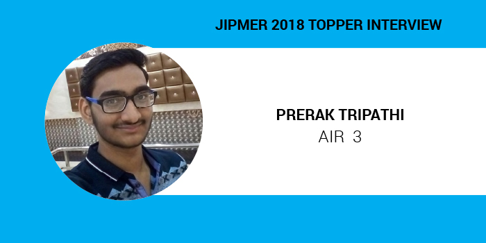 "JIPMER MBBS 2018 Topper Interview: ""Brace yourself, and give it all you can"", says Prerak Tripathi, AIR 3"