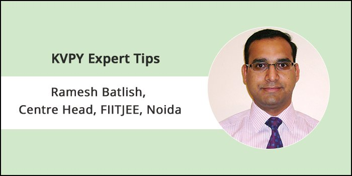 KVPY Preparation Tips 2018 by Expert - Ramesh Batlish, Centre Head, FIITJEE