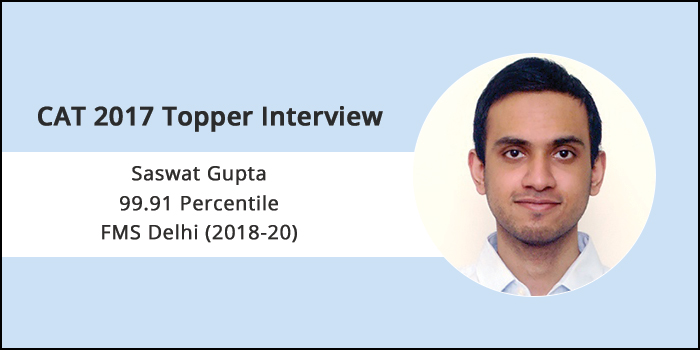 CAT 2017 Topper Interview: Practicing as much as you can is an imperative and crucial to success in CAT, says FMS Delhi student Saswat Gupta