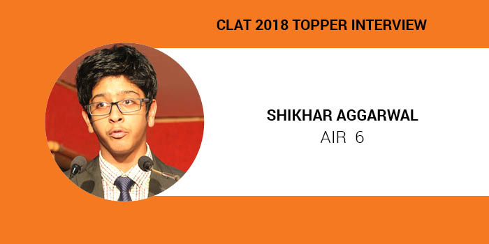 CLAT 2018 Topper Interview: Mocks help you in devising strategies; says Shikhar Aggarwal, AIR 6