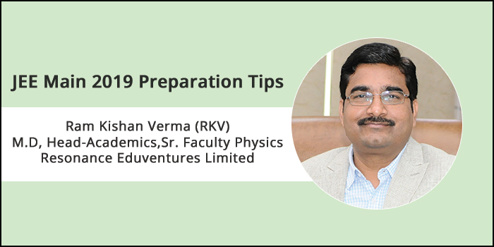 JEE Main 2019 Preparation Tips by Expert - Ram Kishan Verma (RKV), M.D., Head-Academics, Sr. Faculty Physics,