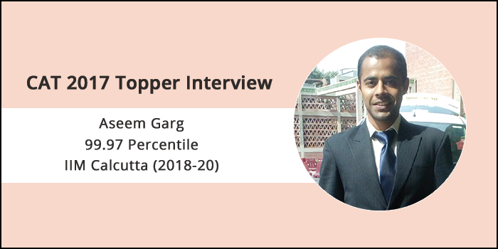 CAT 2017 Topper Interview: Focus on accuracy and increase the number of attempted questions with each mock test, says IIM Calcutta student Aseem Garg
