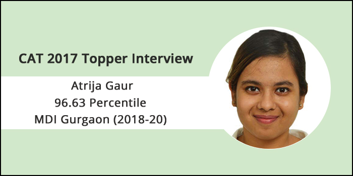 CAT 2017 Topper Interview: Self-study is imperative for a high percentile, says Atrija Gaur of MDI Gurgaon