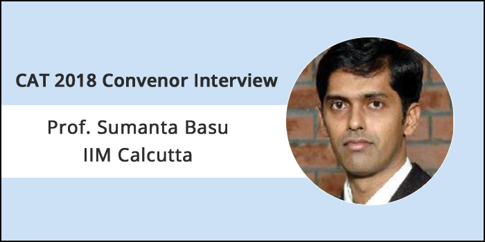 Increase in applicants indicates higher chance of getting more suitable candidates, says Prof. Sumanta Basu, CAT 2018 Convenor