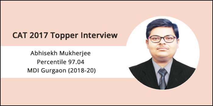 CAT 2017 Topper Interview: Investing time on concepts is crucial, says Abhisekh Mukherjee of MDI Gurgaon
