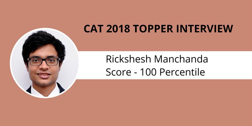 CAT 2018 Topper Interview: Focus on sectional tests was key, says 100 percentiler Rickshesh Manchanda