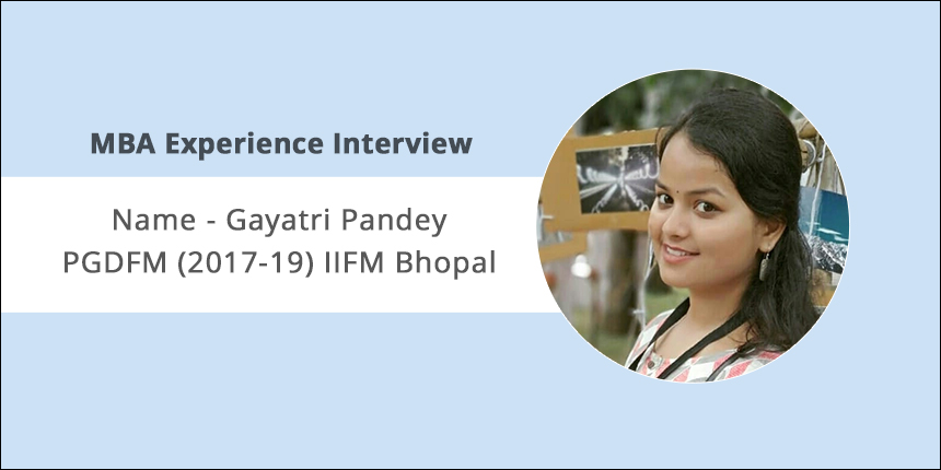 MBA Experience Interview: Gayatri Pandey shares glimpses on IIFM Bhopal Campus Life