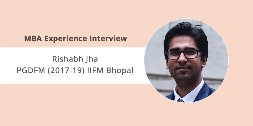 MBA Experience Interview: Rishabh Jha shares experience at IIFM Bhopal Campus