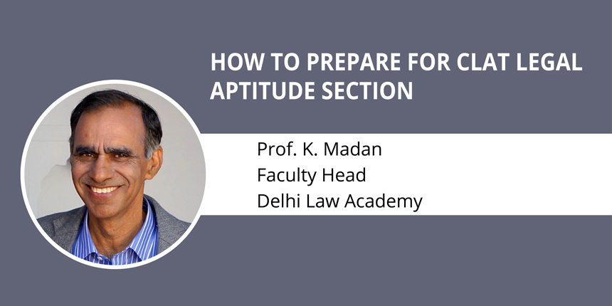 How to prepare for CLAT 2019 Legal Aptitude by Prof. K. Madan