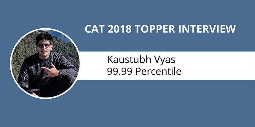 CAT 2018 Topper Interview: I practised for 3 hours with minimal breaks, says Kaustubh Vyas, 99.99 percentile