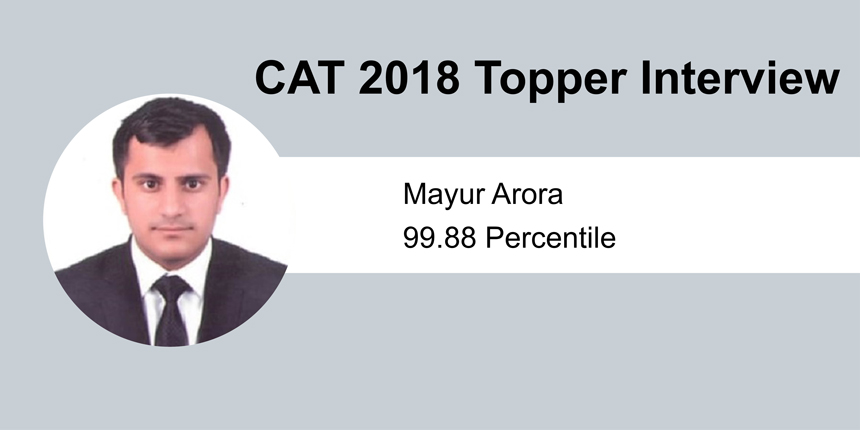 CAT 2018 Topper Interview: Coaching is not mandatory to ace CAT, says 99.88 percentiler Mayur Arora