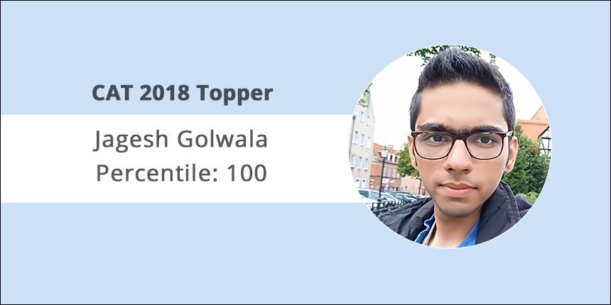CAT 2018 Topper Interview: Take 2 mocks every week, says 100 percentiler Jagesh Golwala