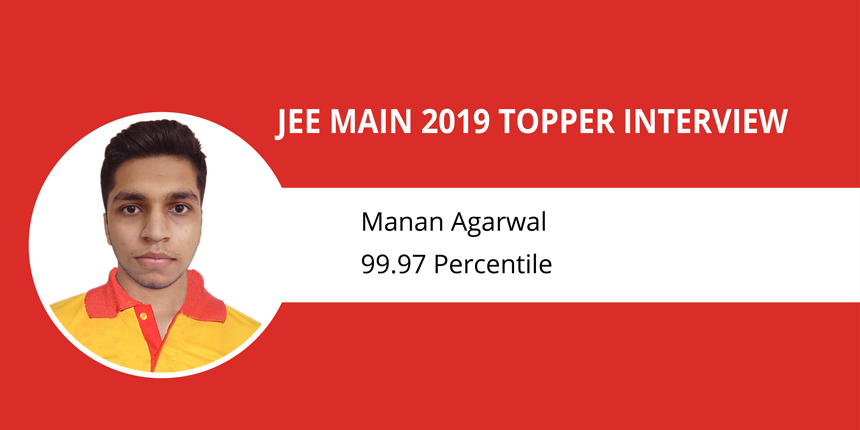 "JEE Main 2019 Topper Interview: Manan Agarwal - ""Analyze performance and work on the weaker areas"""
