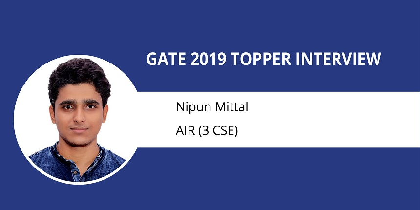 """GATE 2019 Topper Interview Nipun Mittal (AIR 3-CSE)-""""The test is about time management and accuracy"""""""