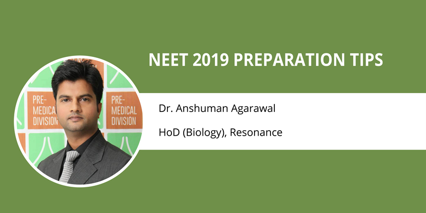 NEET 2019 Preparation Tips by Expert - Dr. Anshuman Agarwal, Resonance