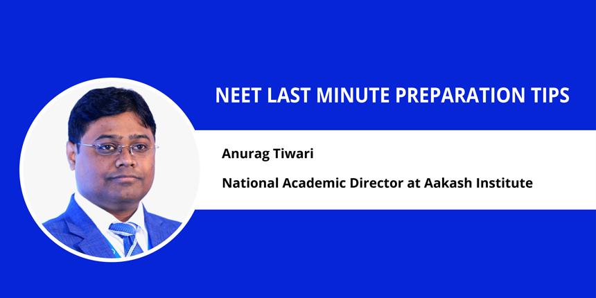 NEET 2019 last minute preparation tips by Anurag Tiwari – Aakash Institute